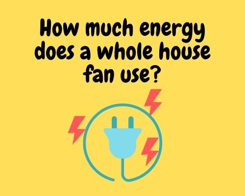 How much energy does a whole house fan use?