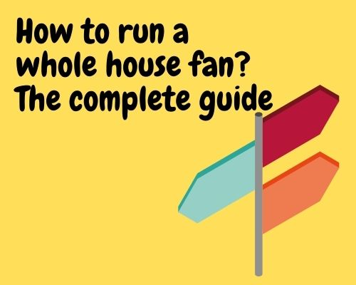 how to run a whole house fan guide