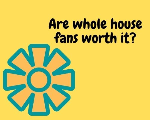 Are whole house fans worth it?
