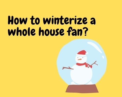 how to winterize a whole house fan
