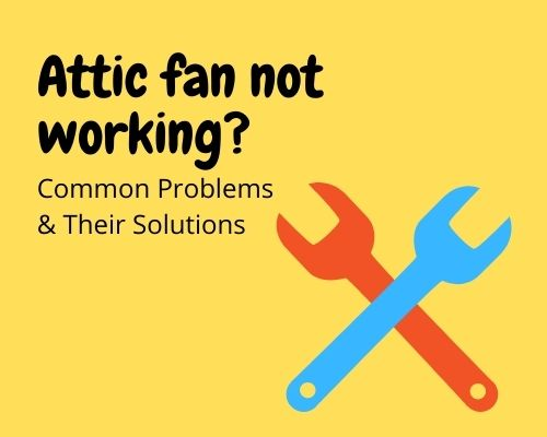 Attic fan not working? common problems and their solutions