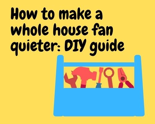How to make a whole house fan quieter